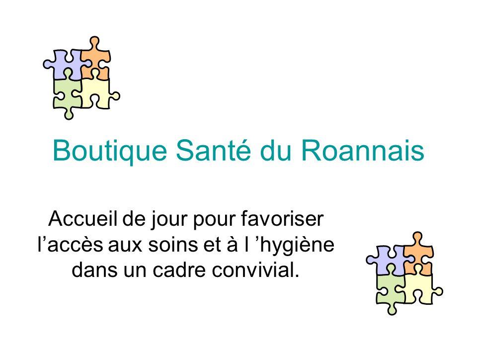 Boutique Santé du Roannais Accueil de jour pour favoriser laccès aux soins et à l hygiène dans un cadre convivial.