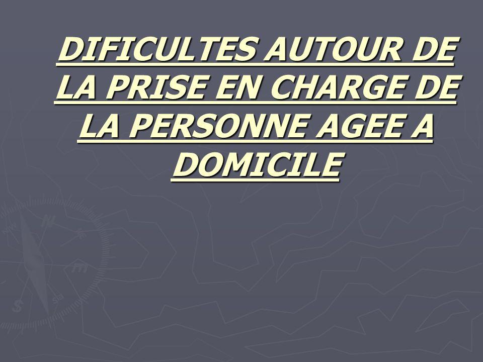 DIFICULTES AUTOUR DE LA PRISE EN CHARGE DE LA PERSONNE AGEE A DOMICILE