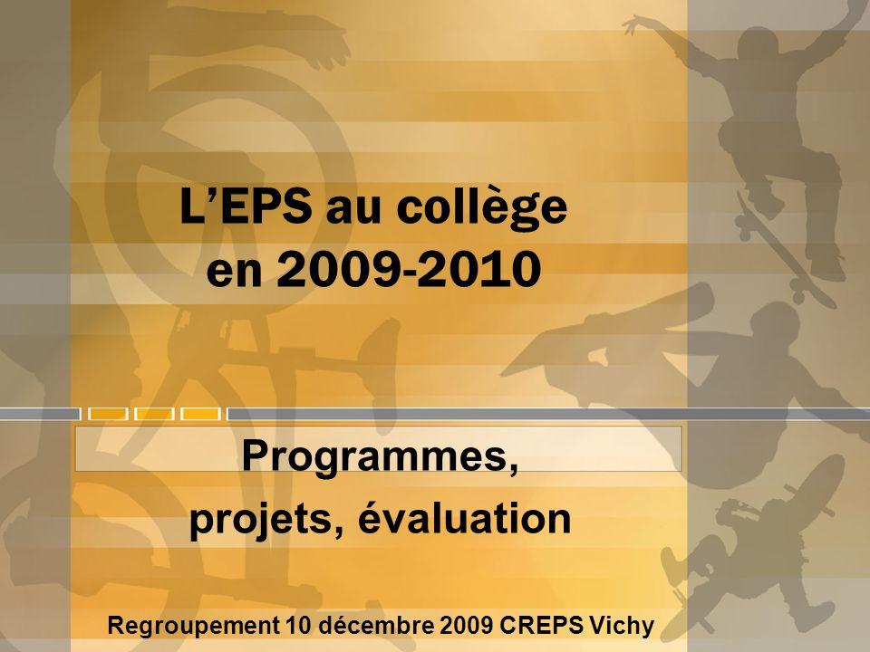 LEPS au collège en 2009-2010 Programmes, projets, évaluation Regroupement 10 décembre 2009 CREPS Vichy