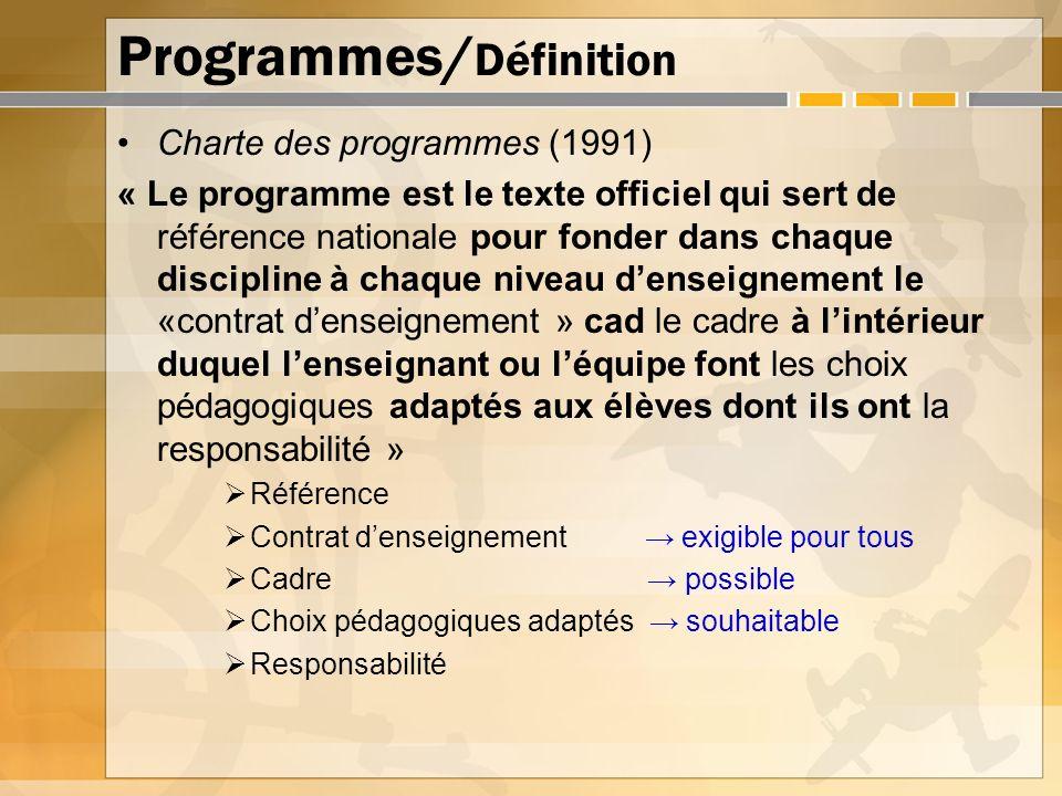 Programmes/ Définition Charte des programmes (1991) « Le programme est le texte officiel qui sert de référence nationale pour fonder dans chaque disci