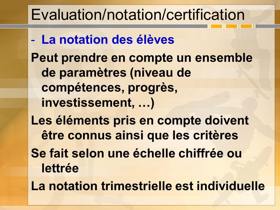 Evaluation/notation/certification -La notation des élèves Peut prendre en compte un ensemble de paramètres (niveau de compétences, progrès, investisse
