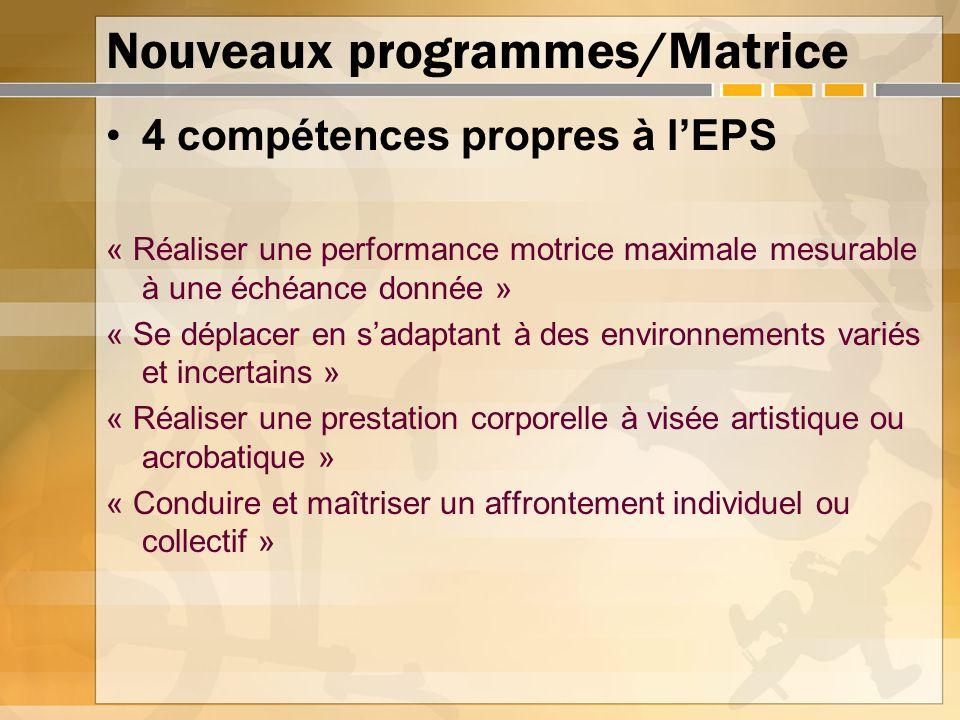 Nouveaux programmes/Matrice 4 compétences propres à lEPS « Réaliser une performance motrice maximale mesurable à une échéance donnée » « Se déplacer e
