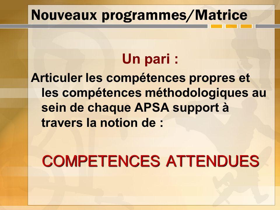 Nouveaux programmes/Matrice Un pari : Articuler les compétences propres et les compétences méthodologiques au sein de chaque APSA support à travers la