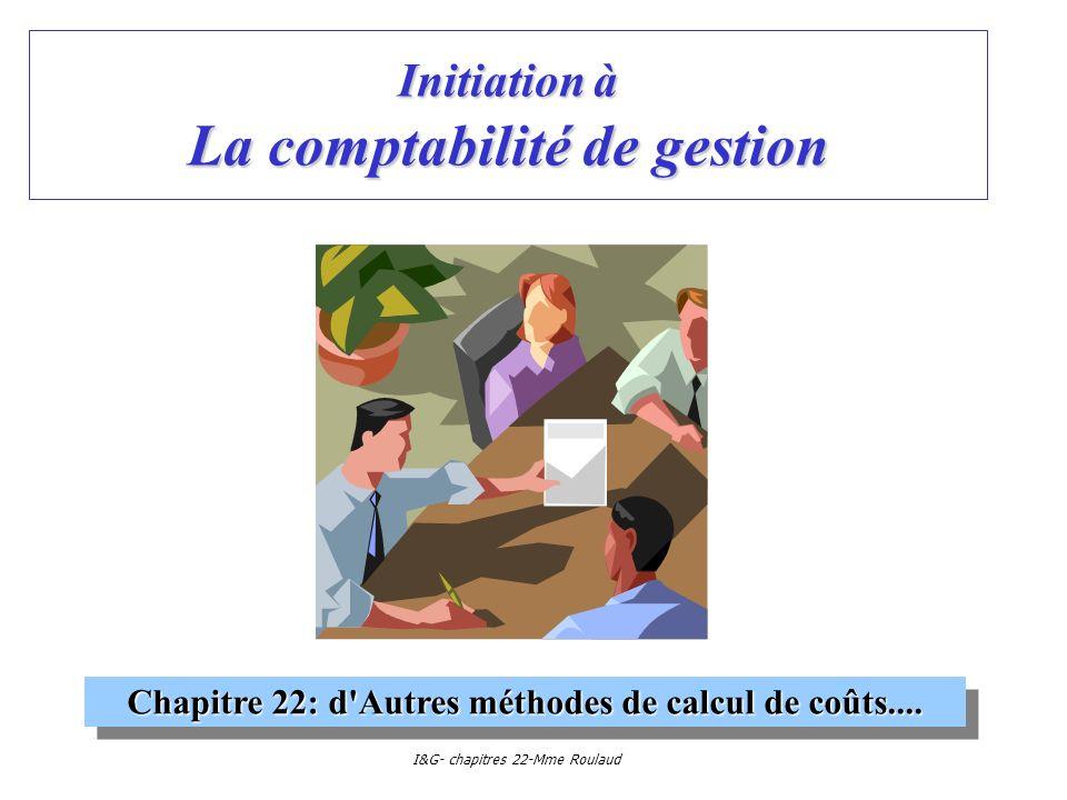 I&G- chapitres 22-Mme Roulaud Initiation à La comptabilité de gestion Chapitre 22: d'Autres méthodes de calcul de coûts....