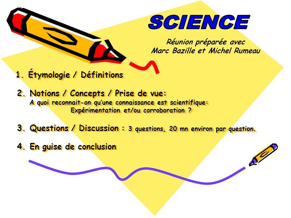 A quoi reconnait-on quune connaissance est scientifique: Expérimentation et/ou corroboration ? 3 questions, 20 mn environ par question. 1. Étymologie