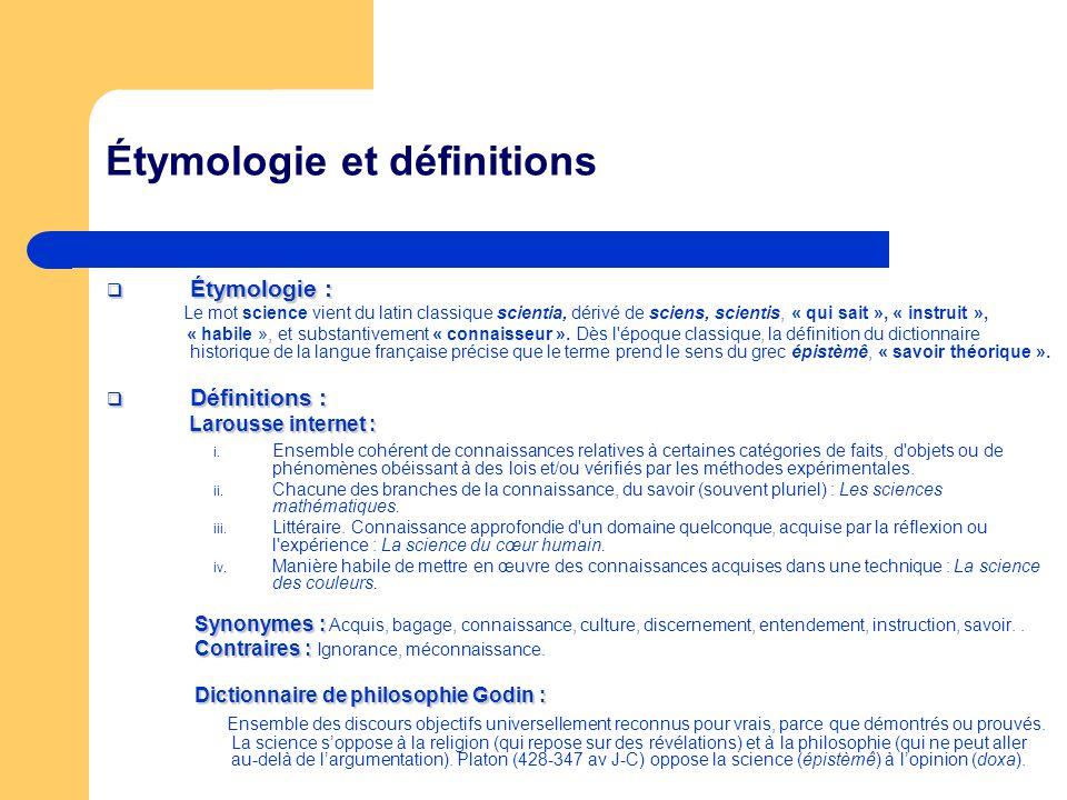 Étymologie et définitions Étymologie : Étymologie : Le mot science vient du latin classique scientia, dérivé de sciens, scientis, « qui sait », « inst