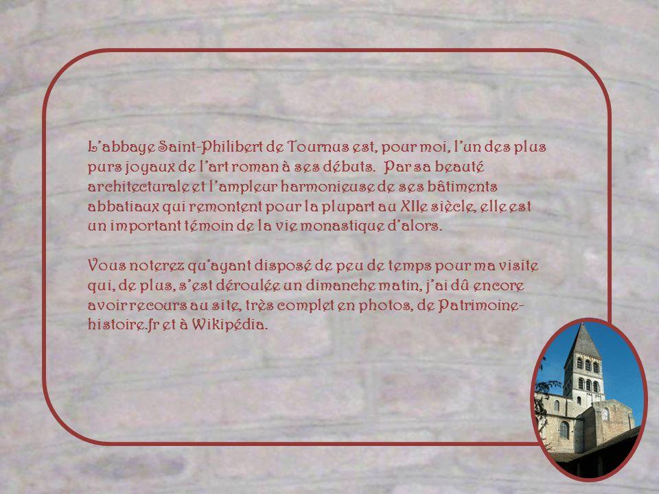 Labbaye Saint-Philibert de Tournus est, pour moi, lun des plus purs joyaux de lart roman à ses débuts.