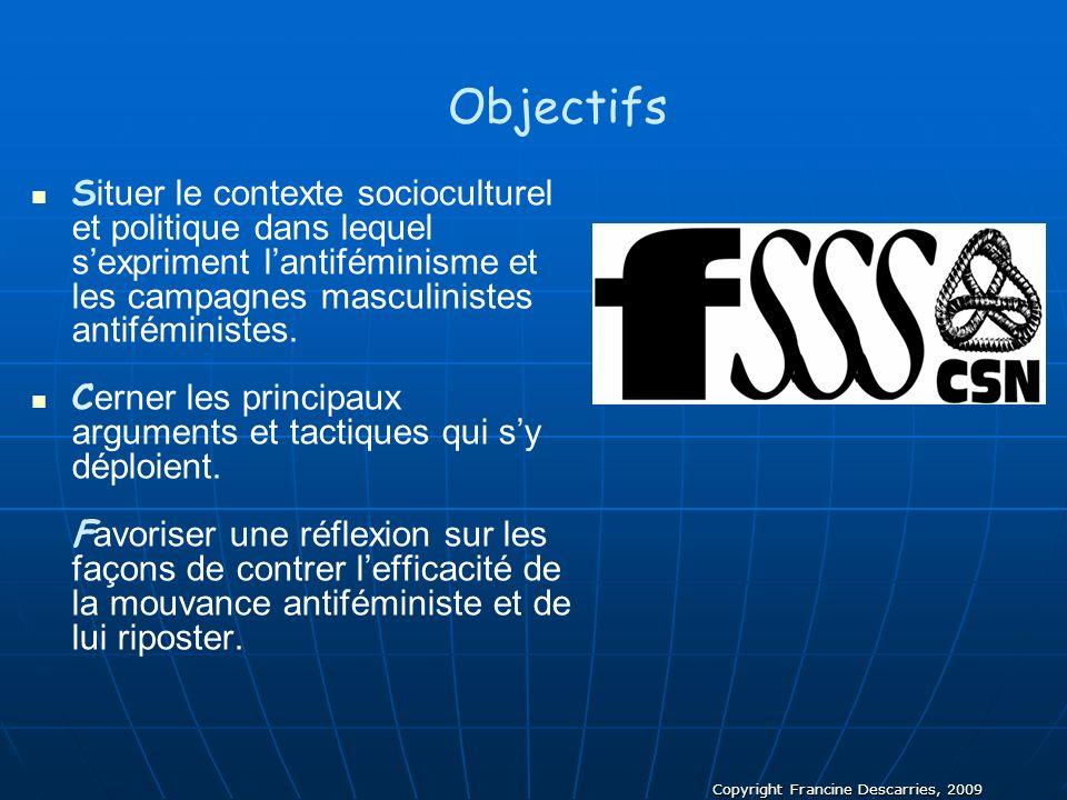 Copyright Francine Descarries, 2009 Objectifs S ituer le contexte socioculturel et politique dans lequel sexpriment lantiféminisme et les campagnes ma
