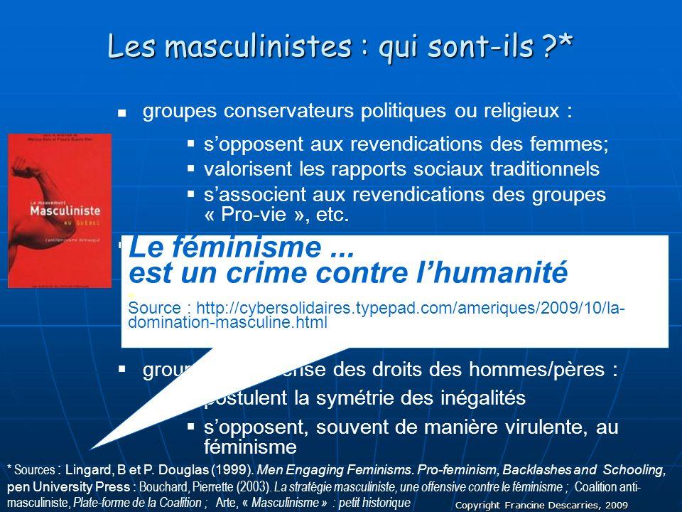 Copyright Francine Descarries, 2009 Les masculinistes : qui sont-ils ?* groupes conservateurs politiques ou religieux : sopposent aux revendications d