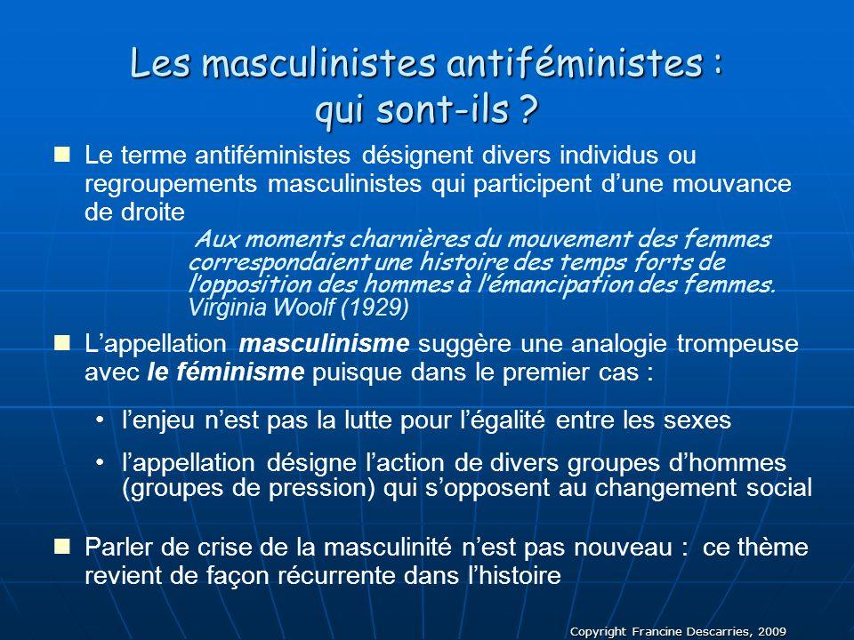 Copyright Francine Descarries, 2009 Les masculinistes antiféministes : qui sont-ils ? Le terme antiféministes désignent divers individus ou regroupeme