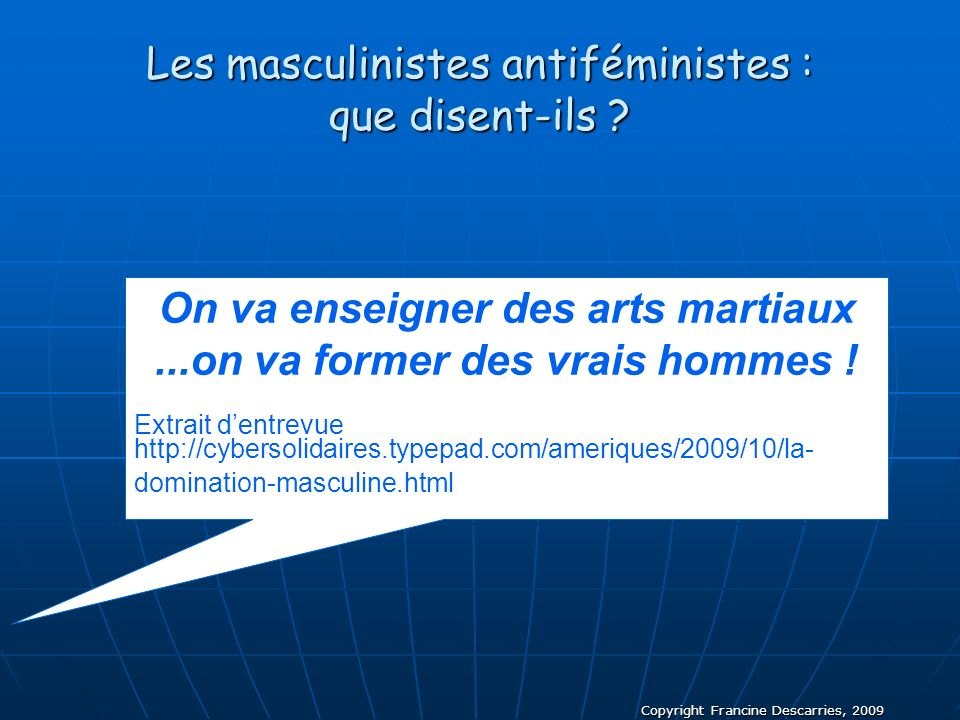 Copyright Francine Descarries, 2009 On va enseigner des arts martiaux...on va former des vrais hommes ! Extrait dentrevue http://cybersolidaires.typep