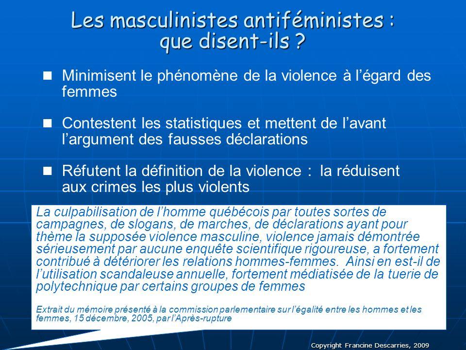 Copyright Francine Descarries, 2009 Les masculinistes antiféministes : que disent-ils ? Minimisent le phénomène de la violence à légard des femmes Con
