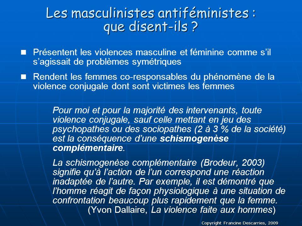 Copyright Francine Descarries, 2009 Les masculinistes antiféministes : que disent-ils ? Présentent les violences masculine et féminine comme sil sagis