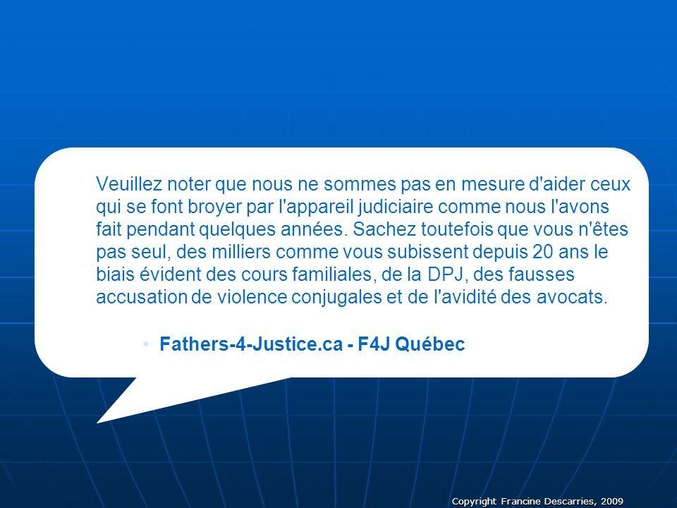 Copyright Francine Descarries, 2009 Veuillez noter que nous ne sommes pas en mesure d'aider ceux qui se font broyer par l'appareil judiciaire comme no