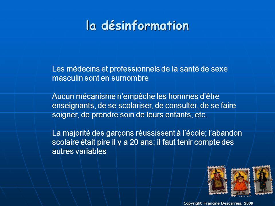 Copyright Francine Descarries, 2009 la désinformation Les médecins et professionnels de la santé de sexe masculin sont en surnombre Aucun mécanisme ne