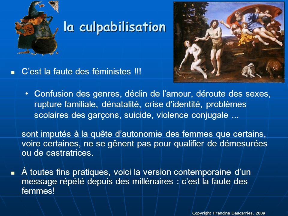 Copyright Francine Descarries, 2009 la culpabilisation Cest la faute des féministes !!! Confusion des genres, déclin de lamour, déroute des sexes, rup