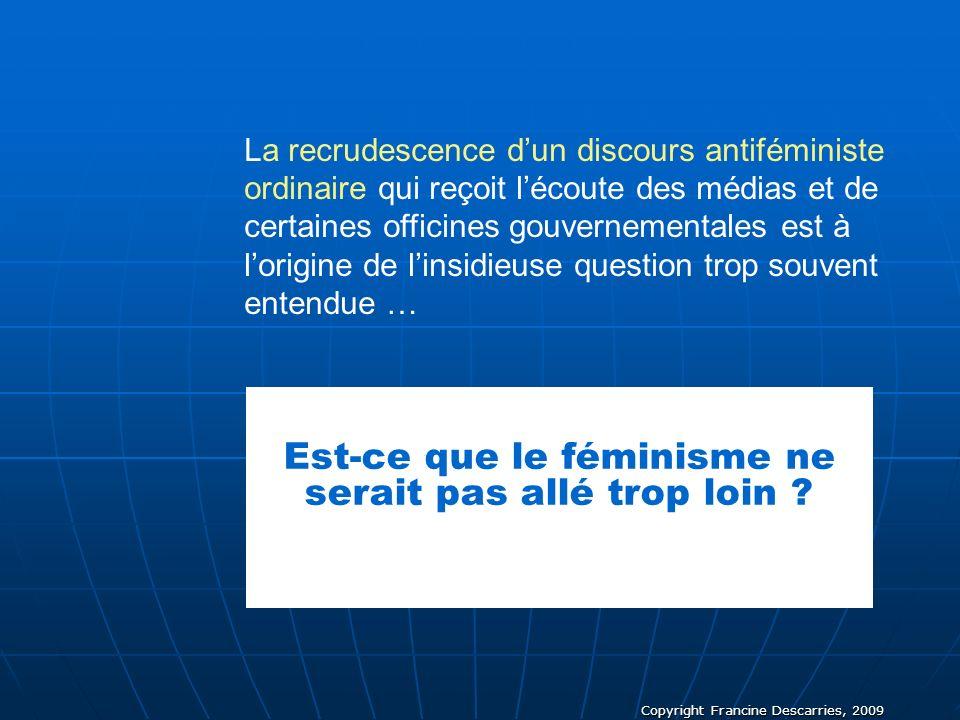 Copyright Francine Descarries, 2009 La recrudescence dun discours antiféministe ordinaire qui reçoit lécoute des médias et de certaines officines gouv