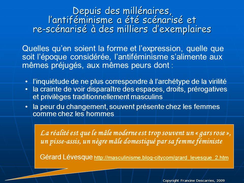 Copyright Francine Descarries, 2009 Depuis des millénaires, lantiféminisme a été scénarisé et re-scénarisé à des milliers dexemplaires Quelles quen so