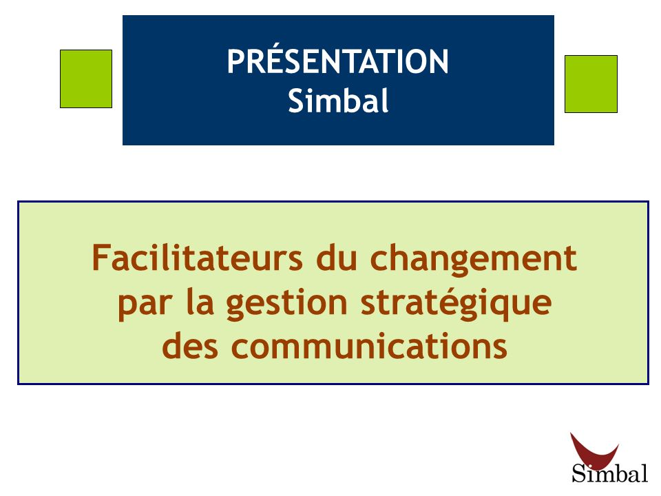 PRÉSENTATION Simbal Facilitateurs du changement par la gestion stratégique des communications