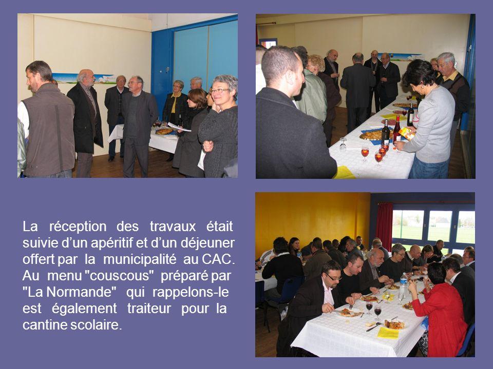 La réception des travaux était suivie dun apéritif et dun déjeuner offert par la municipalité au CAC. Au menu