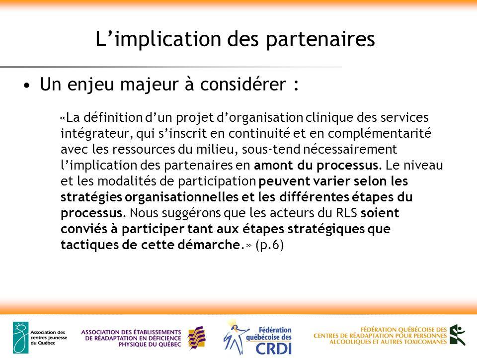 Limplication des partenaires Un enjeu majeur à considérer : «La définition dun projet dorganisation clinique des services intégrateur, qui sinscrit en