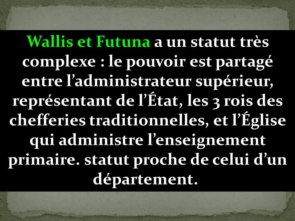 Wallis et Futuna a un statut très complexe : le pouvoir est partagé entre ladministrateur supérieur, représentant de lÉtat, les 3 rois des chefferies