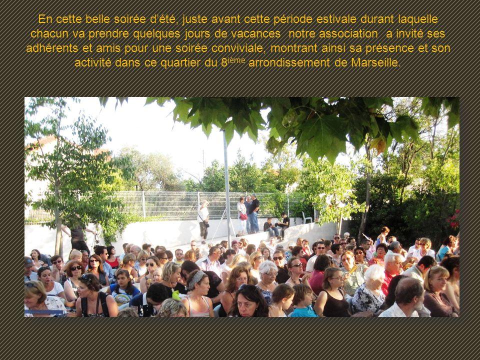 En cette belle soirée dété, juste avant cette période estivale durant laquelle chacun va prendre quelques jours de vacances notre association a invité ses adhérents et amis pour une soirée conviviale, montrant ainsi sa présence et son activité dans ce quartier du 8 ième arrondissement de Marseille.