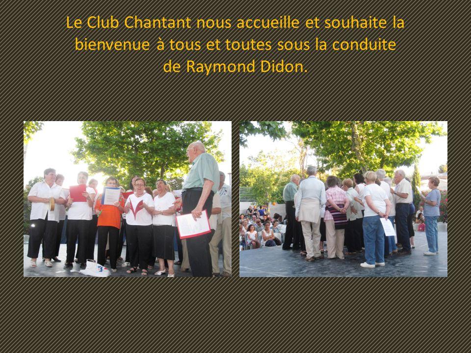 Le Club Chantant nous accueille et souhaite la bienvenue à tous et toutes sous la conduite de Raymond Didon.