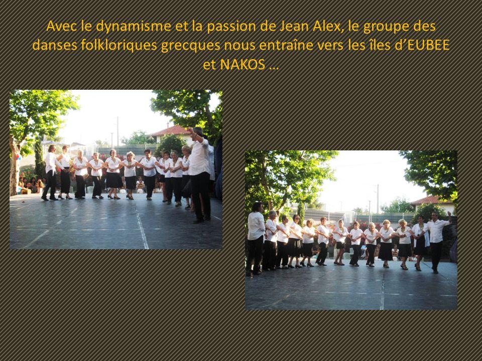 Avec le dynamisme et la passion de Jean Alex, le groupe des danses folkloriques grecques nous entraîne vers les îles dEUBEE et NAKOS …