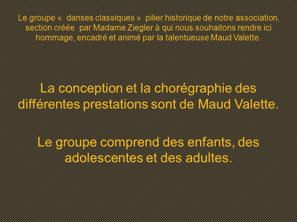 Le groupe « danses classiques » pilier historique de notre association, section créée par Madame Ziegler à qui nous souhaitons rendre ici hommage, encadré et animé par la talentueuse Maud Valette.