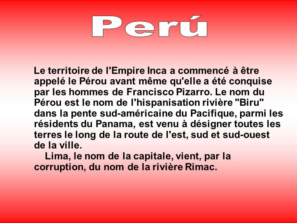 Le territoire de l Empire Inca a commencé à être appelé le Pérou avant même qu elle a été conquise par les hommes de Francisco Pizarro.