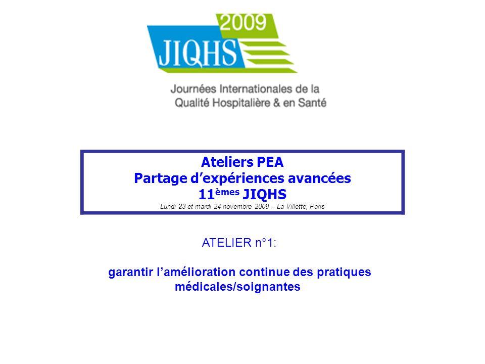 Ateliers PEA Partage dexpériences avancées 11 èmes JIQHS Lundi 23 et mardi 24 novembre 2009 – La Villette, Paris ATELIER n°1: garantir lamélioration c