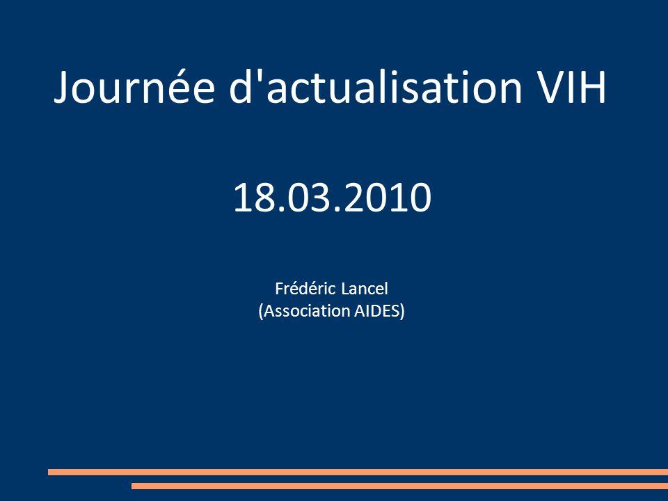 Journée d actualisation VIH 18.03.2010 Frédéric Lancel (Association AIDES)