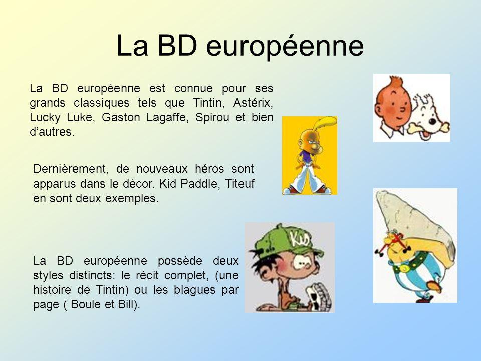 La BD européenne La BD européenne est connue pour ses grands classiques tels que Tintin, Astérix, Lucky Luke, Gaston Lagaffe, Spirou et bien dautres.