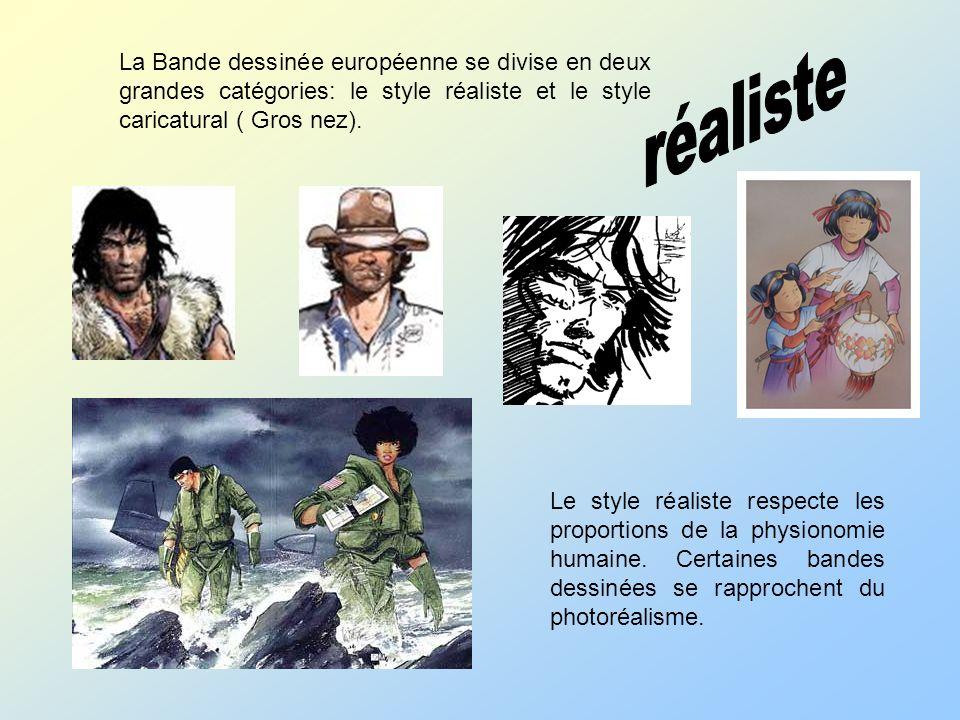 La Bande dessinée européenne se divise en deux grandes catégories: le style réaliste et le style caricatural ( Gros nez). Le style réaliste respecte l
