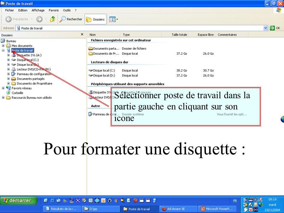 Pour formater une disquette : Sélectionner poste de travail dans la partie gauche en cliquant sur son icone