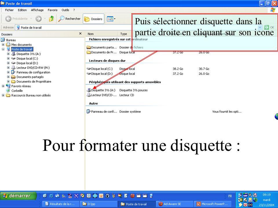 Pour formater une disquette : Puis sélectionner disquette dans la partie droite en cliquant sur son icone