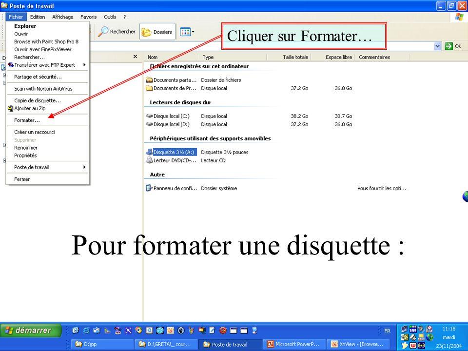 Cliquer sur Formater… Pour formater une disquette :