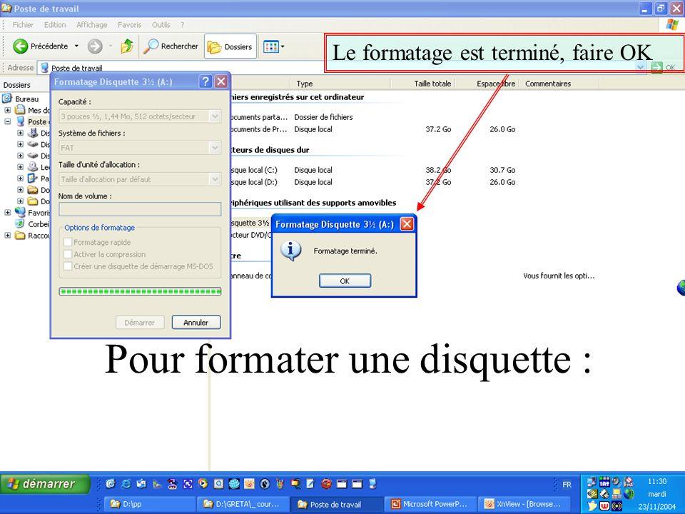 Le formatage est terminé, faire OK Pour formater une disquette :
