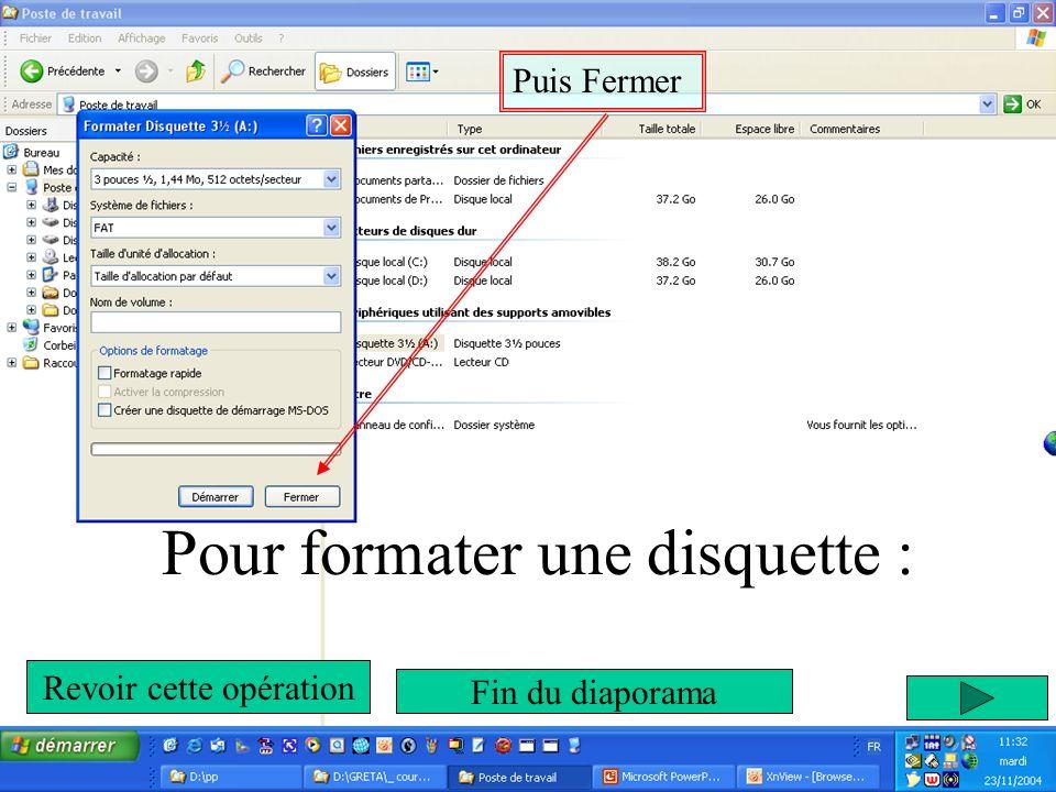 Puis Fermer Pour formater une disquette : Revoir cette opération Fin du diaporama