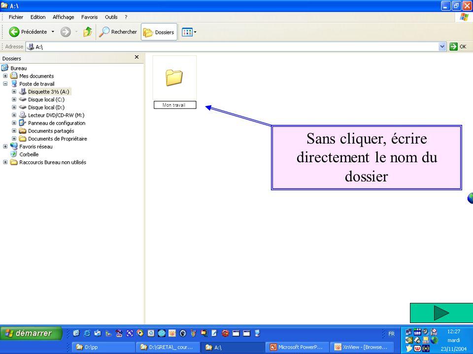 Créer des répertoires Sans cliquer, écrire directement le nom du dossier Mon travail
