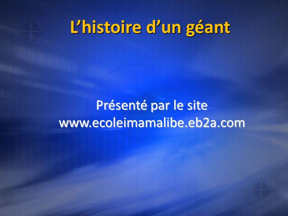 Lhistoire dun géant Présenté par le site www.ecoleimamalibe.eb2a.com