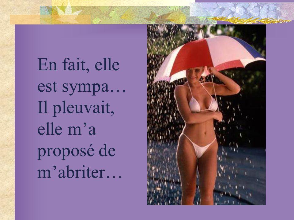 En fait, elle est sympa… Il pleuvait, elle ma proposé de mabriter…