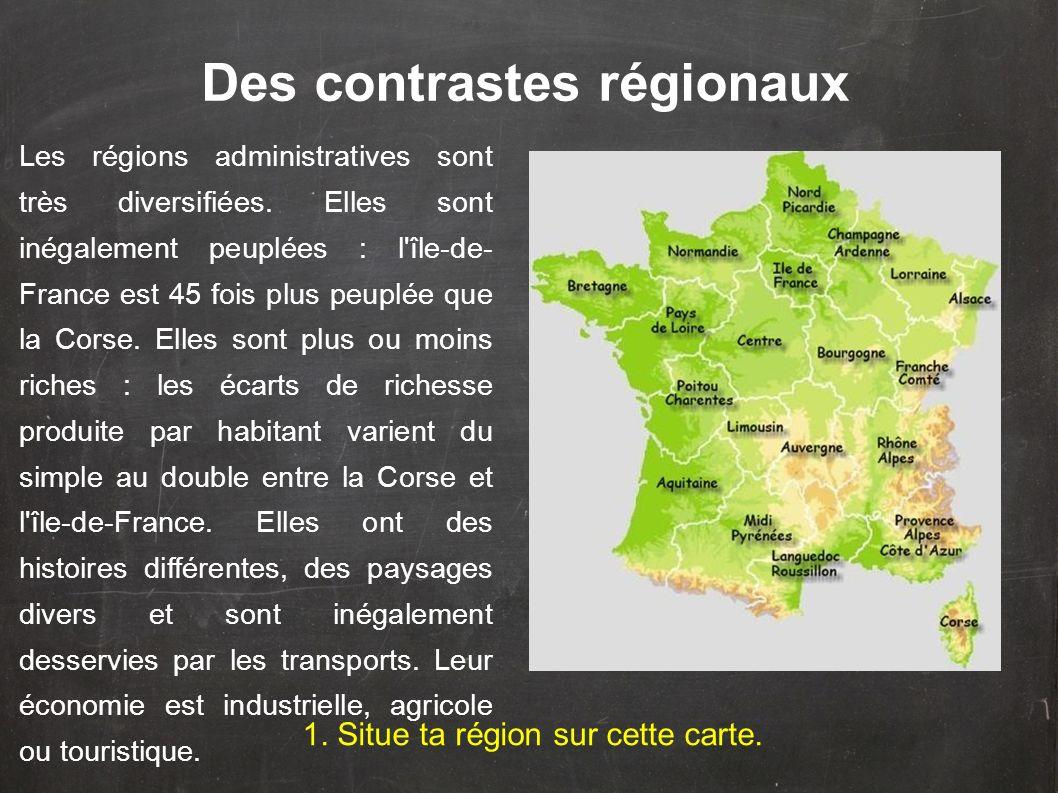 Les régions administratives sont très diversifiées. Elles sont inégalement peuplées : l'île-de- France est 45 fois plus peuplée que la Corse. Elles so
