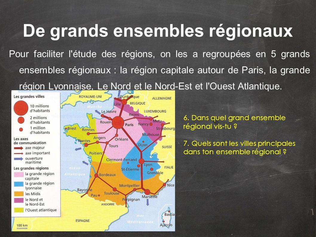 De grands ensembles régionaux Pour faciliter l'étude des régions, on les a regroupées en 5 grands ensembles régionaux : la région capitale autour de P