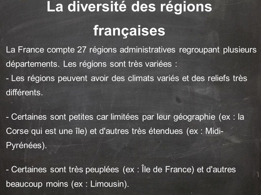 La France compte 27 régions administratives regroupant plusieurs départements. Les régions sont très variées : - Les régions peuvent avoir des climats