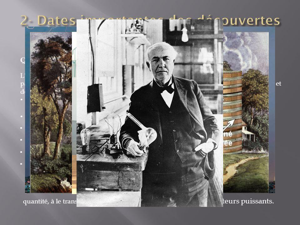 1879 : Thomas Edison invente la lampe à incandescence. Années 1880 : les premières lignes électriques font leur apparition. À partir de 1900 : l'élect