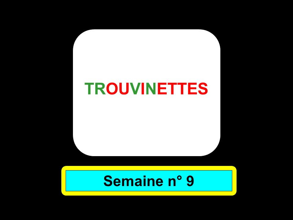 TROUVINETTES Semaine n° 9