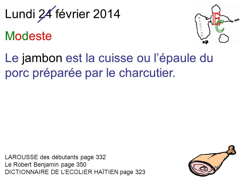 Lundi 24 février 2014 Modeste Le jambon est la cuisse ou lépaule du porc préparée par le charcutier. LAROUSSE des débutants page 332 Le Robert Benjami