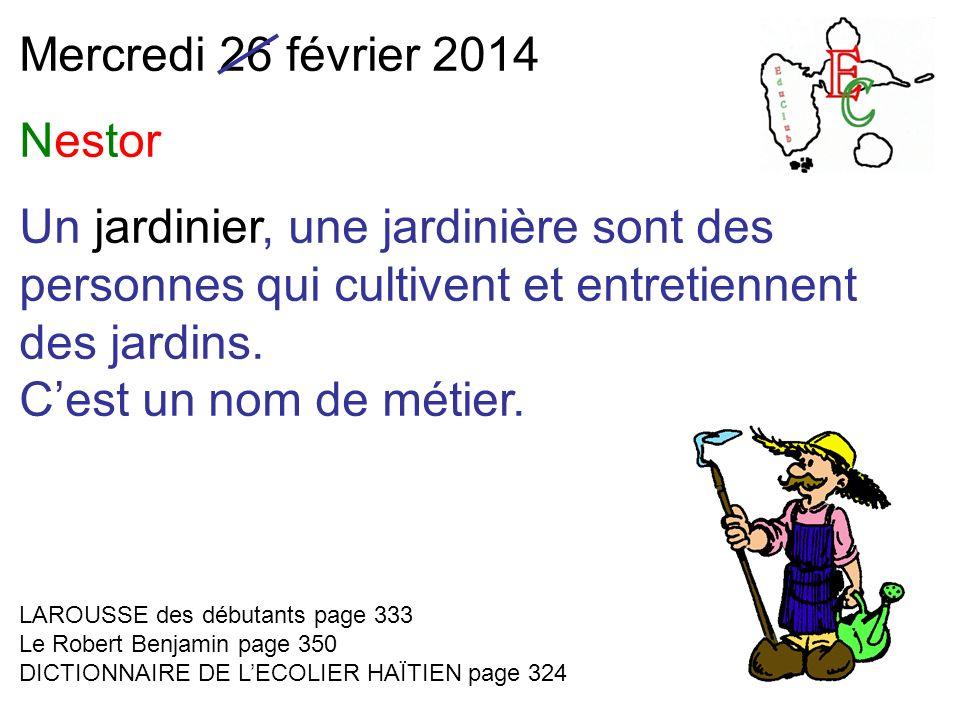 Mercredi 26 février 2014 Nestor Un jardinier, une jardinière sont des personnes qui cultivent et entretiennent des jardins. Cest un nom de métier. LAR